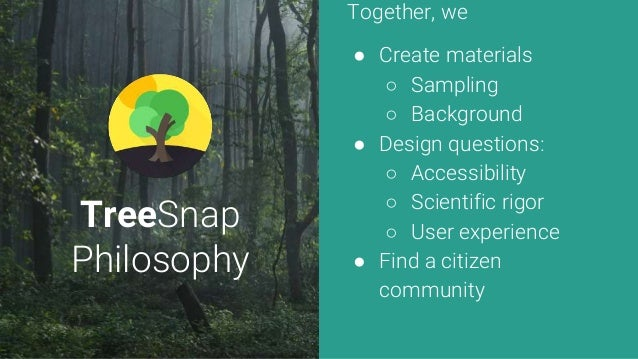 TreeSnap Philosophy Together, we ● Create materials ○ Sampling ○ Background ● Design questions: ○ Accessibility ○ Scientif...