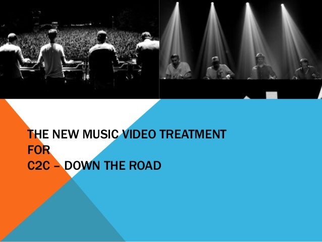 THE NEW MUSIC VIDEO TREATMENT FOR C2C – DOWN THE ROAD