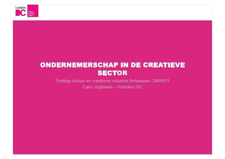ONDERNEMERSCHAP IN DE CREATIEVE           SECTOR   Trefdag cultuur en creatieve industrie Antwerpen, 28/09/11             ...
