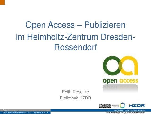 Treffen der EU-Referenten der HGF, Dresden 8.5.2012 Mitglied der Helmholtz-GemeinschaftSeite 1 Edith Reschke| HZDR, Biblio...