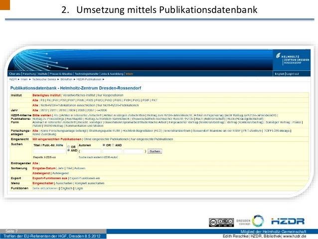 Treffen der EU-Referenten der HGF, Dresden 8.5.2012 Mitglied der Helmholtz-GemeinschaftSeite 7 Edith Reschke| HZDR, Biblio...