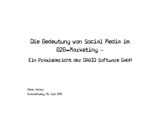 Die Bedeutung von Social Media im           B2B−Marketing –Ein Praxisbericht der DAVID Software GmbHPeter SchornBraunschwe...
