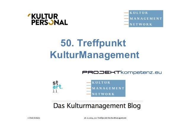 50. Treffpunkt  KulturManagement  © Dirk Schütz 26.11.2014, 50. Treffpunkt KulturManagement