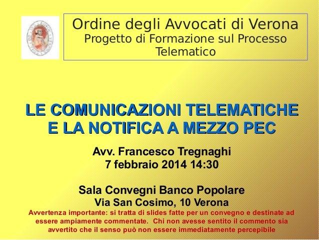 Ordine degli Avvocati di Verona Progetto di Formazione sul Processo Telematico  LE COMUNICAZIONI TELEMATICHE E LA NOTIFICA...