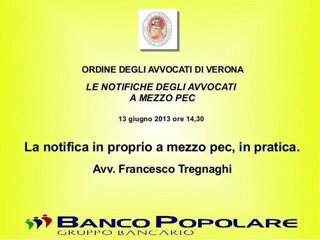 ORDINE DEGLI AVVOCATI DI VERONALE NOTIFICHE DEGLI AVVOCATIA MEZZO PEC13 giugno 2013 ore 14,30La notifica in proprio a mezz...
