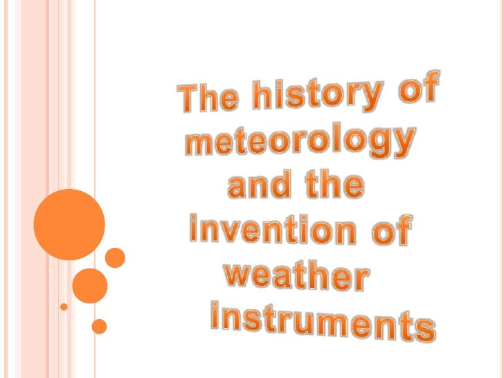 The history of meteorology and the invention of weather       instruments<br />