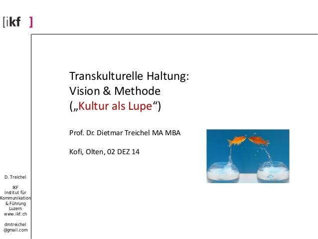 D. Treichel  IKF  Institut für  Kommunikation  & Führung  Luzern  www.ikf.ch  dmtreichel  @gmail.com  Transkulturelle Halt...