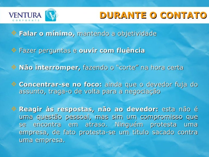 <ul><li>Falar o mínimo,  mantendo a objetividade </li></ul><ul><li>Fazer perguntas e  ouvir com fluência </li></ul><ul><li...