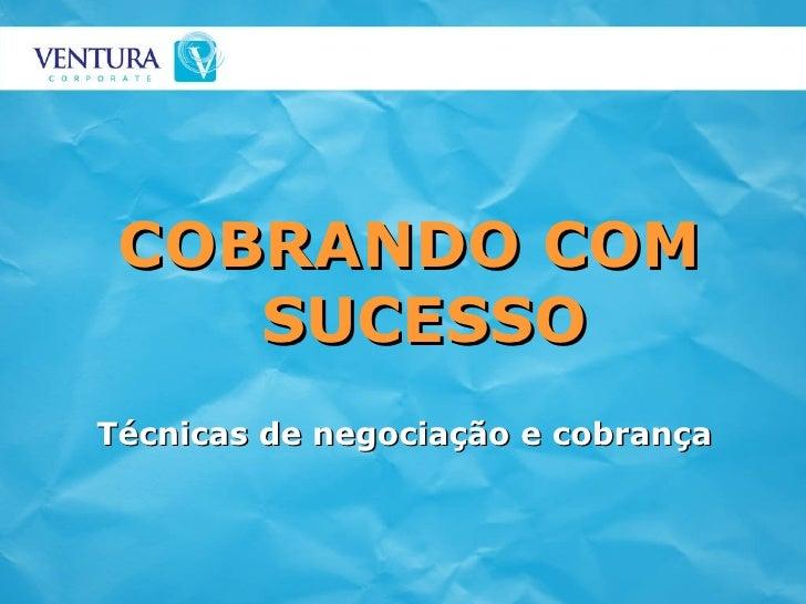 COBRANDO COM SUCESSO Técnicas de negociação e cobrança