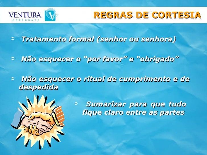 """<ul><li>Tratamento formal (senhor ou senhora) </li></ul><ul><li>Não esquecer o """"por favor"""" e """"obrigado"""" </li></ul><ul><li>..."""