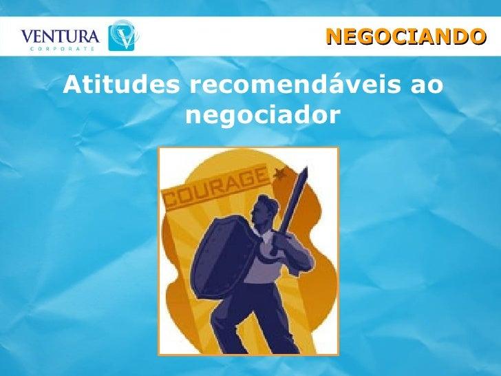 Atitudes recomendáveis ao negociador NEGOCIANDO