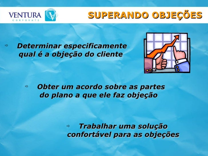 <ul><li>Determinar especificamente qual é a objeção do cliente   </li></ul>SUPERANDO OBJEÇÕES <ul><li>Trabalhar uma soluçã...