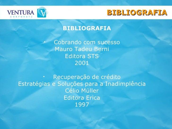 <ul><li>BIBLIOGRAFIA </li></ul><ul><li>Cobrando com sucesso </li></ul><ul><li>Mauro Tadeu Berni </li></ul><ul><li>Editora ...