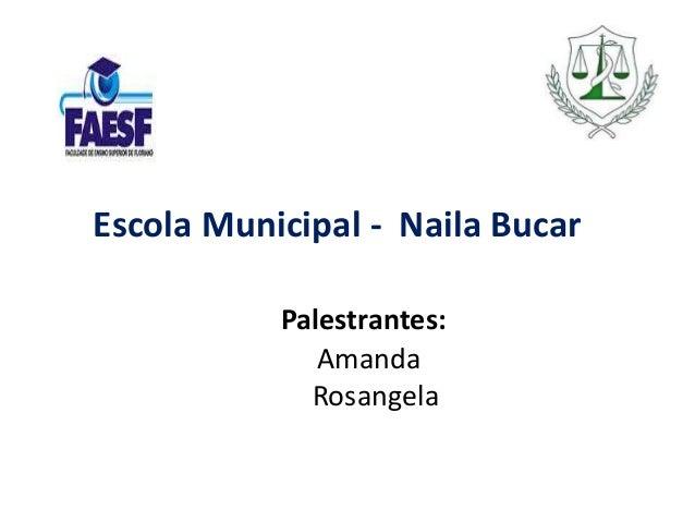Escola Municipal - Naila Bucar  Palestrantes:  Amanda  Rosangela