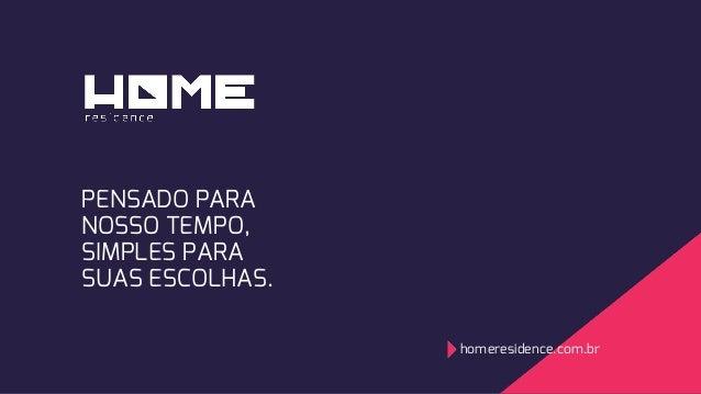 PENSADO PARA NOSSO TEMPO, SIMPLES PARA SUAS ESCOLHAS. homeresidence.com.br