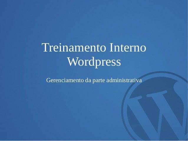Treinamento Interno Wordpress Gerenciamento da parte administrativa