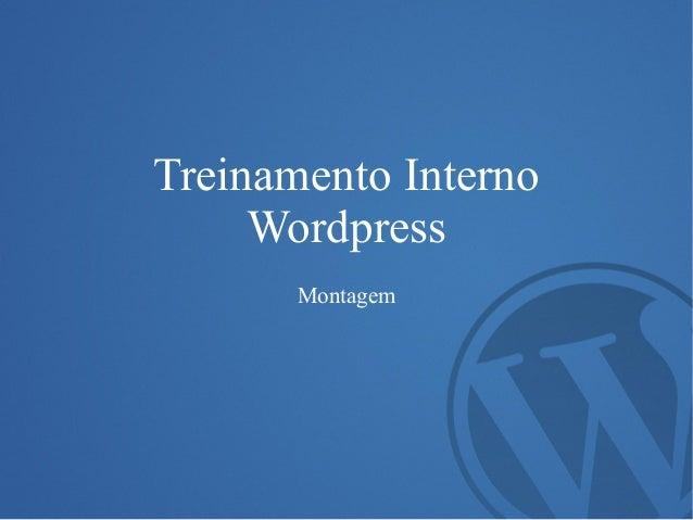 Treinamento Interno Wordpress Montagem