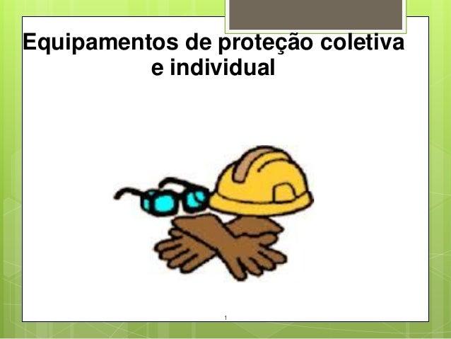 Equipamentos de proteção coletiva e individual  1