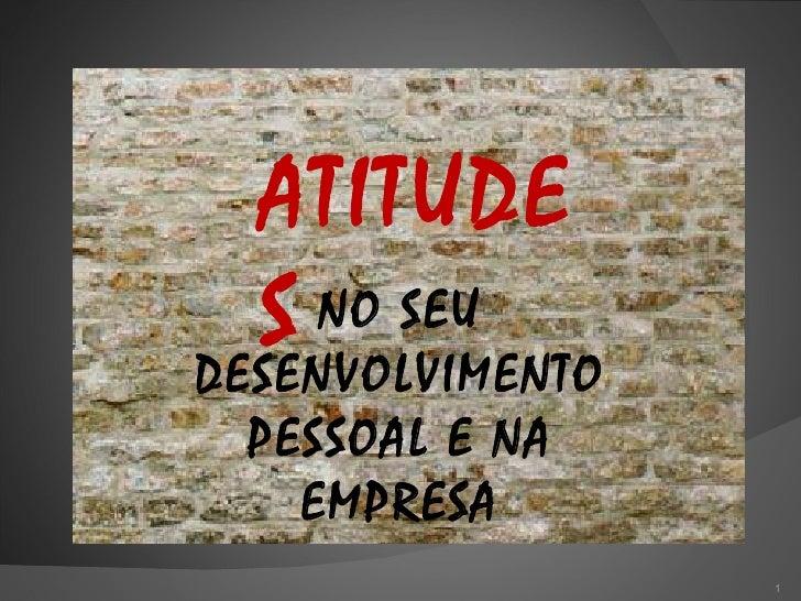 ATITUDES NO SEU DESENVOLVIMENTO PESSOAL E NA EMPRESA