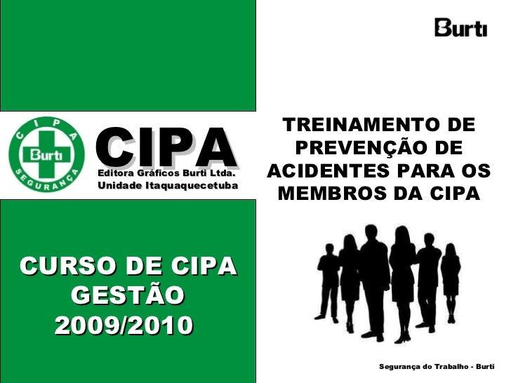 CIPA   Editora Gráficos Burti Ltda.  Unidade Itaquaquecetuba  TREINAMENTO DE PREVENÇÃO DE ACIDENTES PARA OS MEMBROS DA CIP...