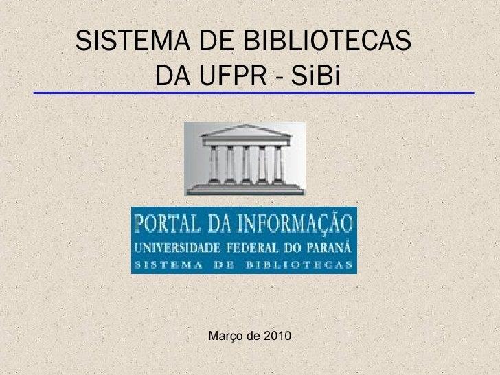 SISTEMA DE BIBLIOTECAS  DA UFPR - SiBi Março de 2010