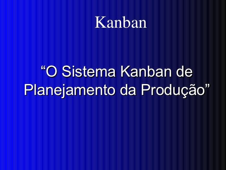""""""" O Sistema Kanban de Planejamento da   Produção"""" Kanban"""