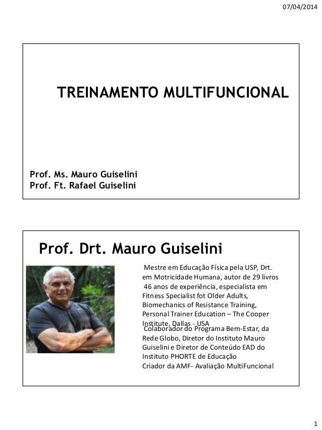 07/04/2014 1 TREINAMENTO MULTIFUNCIONAL Prof. Ms. Mauro Guiselini Prof. Ft. Rafael Guiselini Prof. Drt. Mauro Guiselini Me...