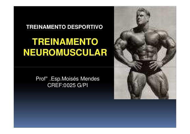 TREINAMENTO NEUROMUSCULAR TREINAMENTO DESPORTIVO Prof° .Esp.Moisés Mendes CREF:0025 G/PI