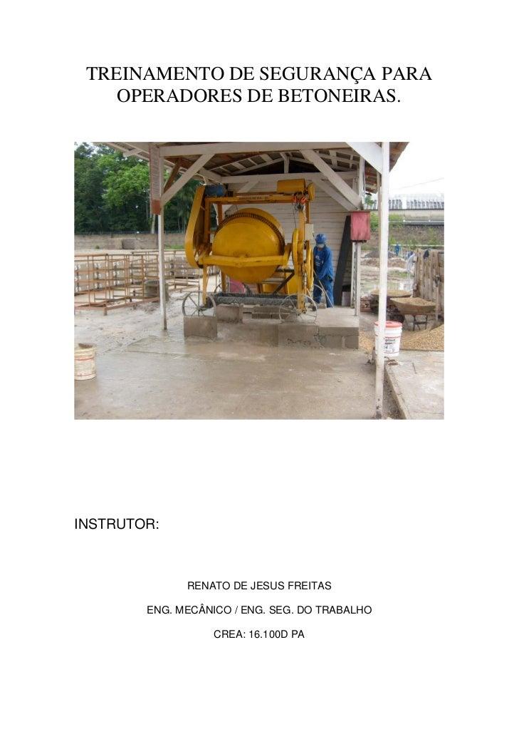TREINAMENTO DE SEGURANÇA PARA    OPERADORES DE BETONEIRAS.INSTRUTOR:              RENATO DE JESUS FREITAS        ENG. MECÂ...