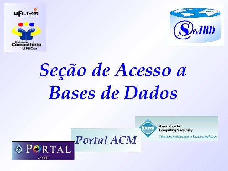 Seção de Acesso a Bases de Dados Portal ACM
