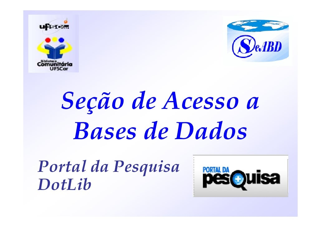 Seção de Acesso a    Bases de Dados Portal da Pesquisa DotLib