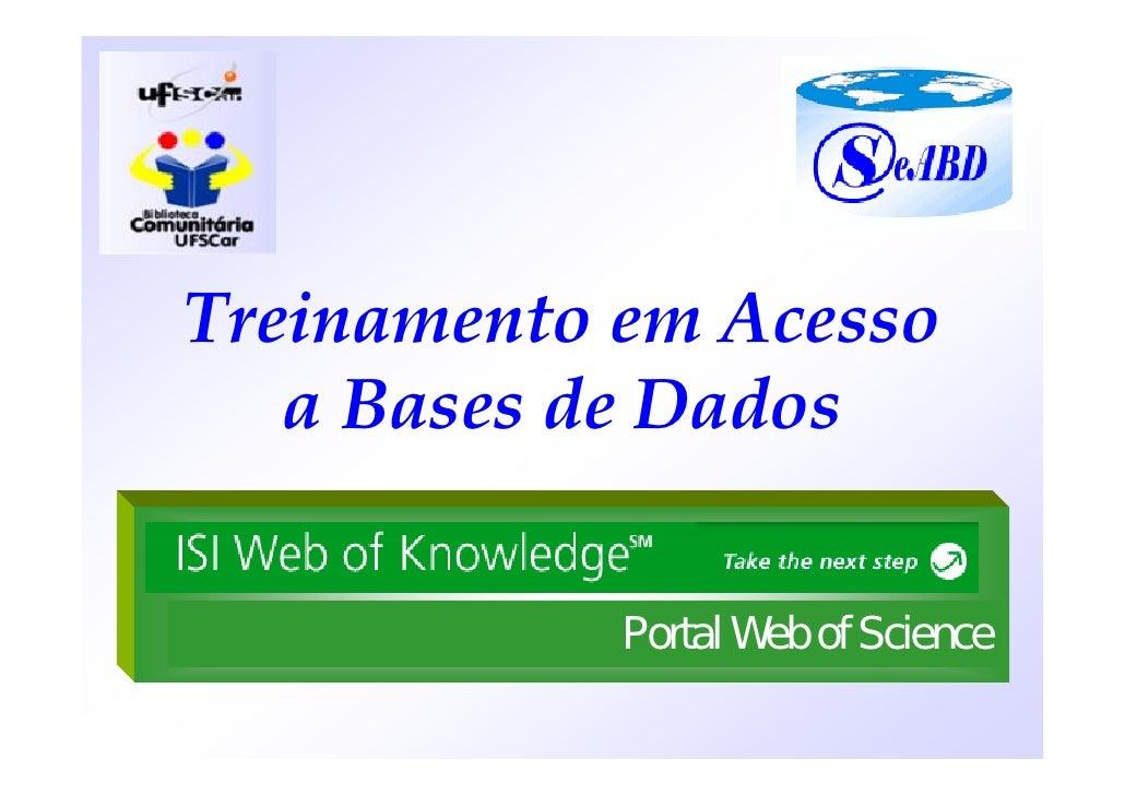 Treinamento em Acesso    a Bases de Dados               Portal Web of Science