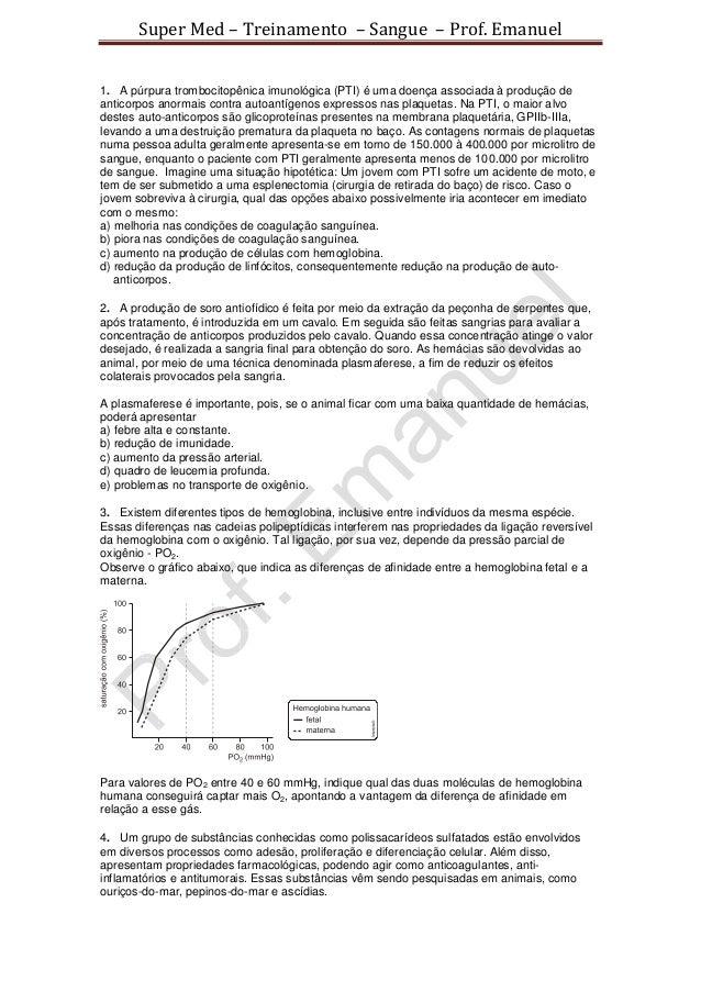 Super Med – Treinamento – Sangue – Prof. Emanuel1. A púrpura trombocitopênica imunológica (PTI) é uma doença associada à p...