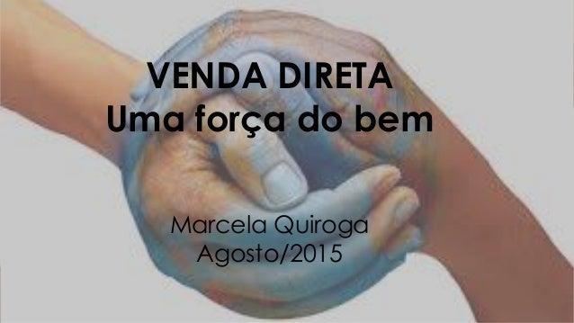 VENDA DIRETA Uma força do bem Marcela Quiroga Agosto/2015