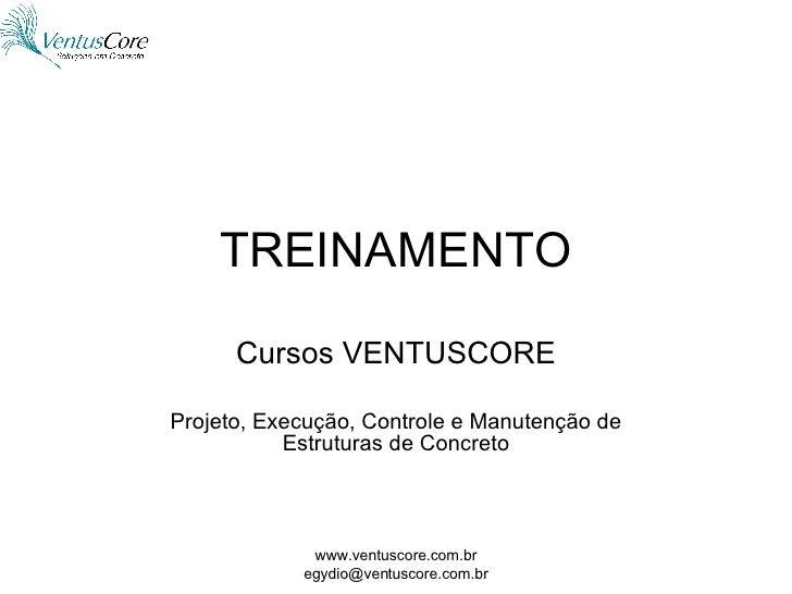 TREINAMENTO Cursos VENTUSCORE Projeto, Execução, Controle e Manutenção de Estruturas de Concreto