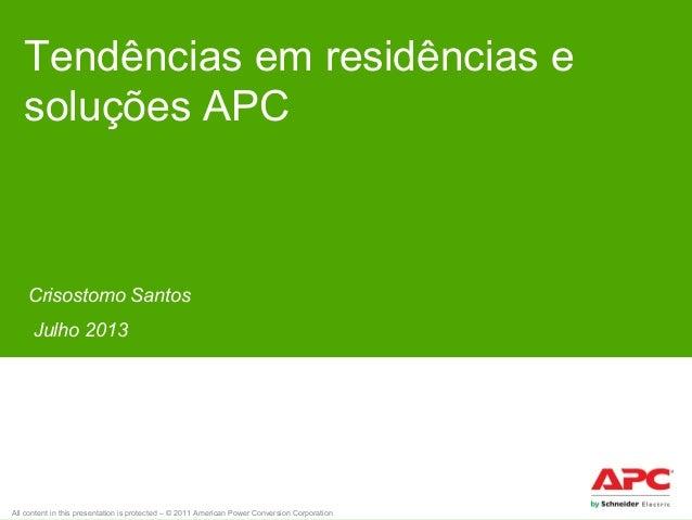 Tendências em residências e soluções APC  Crisostomo Santos Julho 2013  All content in this presentation is protected – © ...
