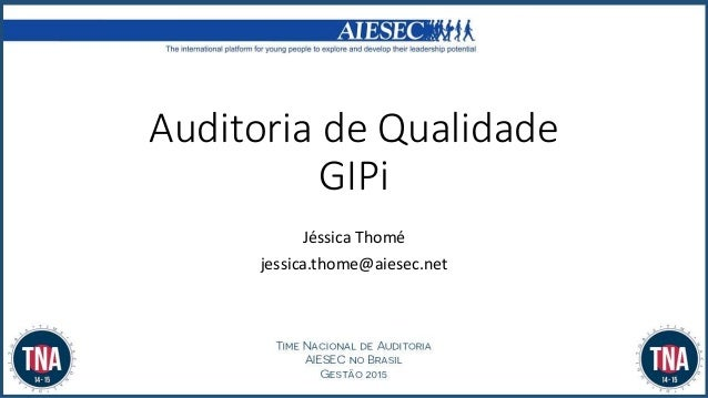 Auditoria de Qualidade GIPi Jéssica Thomé jessica.thome@aiesec.net