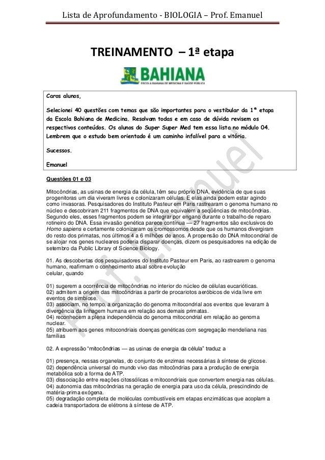 Lista de Aprofundamento - BIOLOGIA – Prof. EmanuelTREINAMENTO – 1ª etapaCaros alunos,Selecionei 40 questões com temas que ...