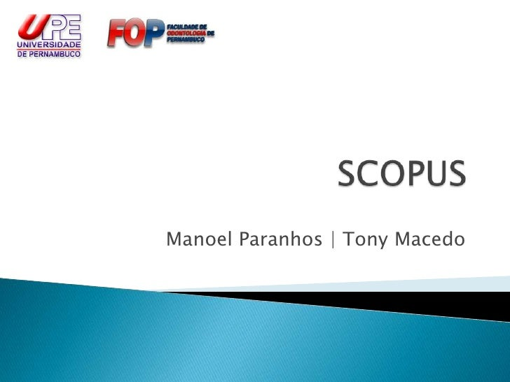 SCOPUS<br />Manoel Paranhos | Tony Macedo<br />