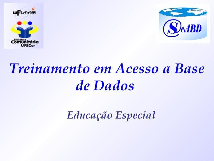 Treinamento em Acesso a Base de Dados  Educação Especial