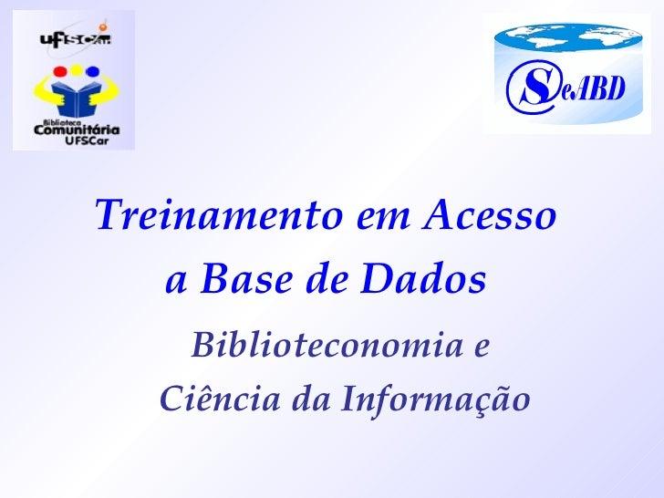 Treinamento em Acesso  a Base de Dados  Biblioteconomia e  Ciência da Informação