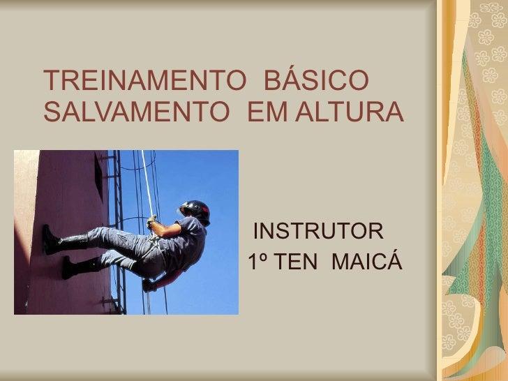 TREINAMENTO  BÁSICO SALVAMENTO  EM ALTURA INSTRUTOR  1º TEN  MAICÁ