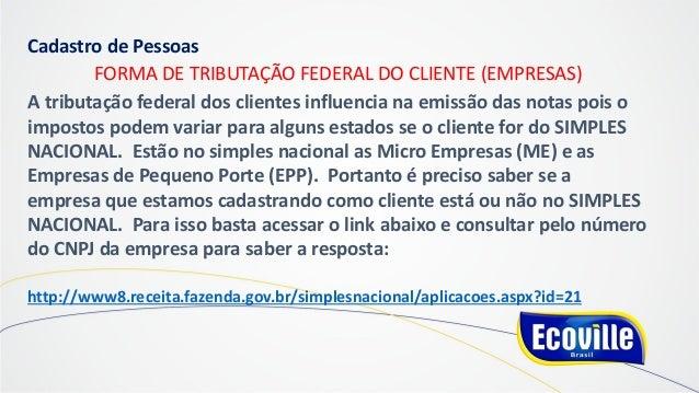Cadastro de Pessoas FORMA DE TRIBUTAÇÃO FEDERAL DO CLIENTE (EMPRESAS) A tributação federal dos clientes influencia na emis...