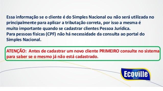 Essa informação se o cliente é do Simples Nacional ou não será utilizada no principalmente para aplicar a tributação corre...