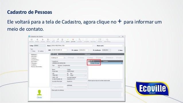 Cadastro de Pessoas Ele voltará para a tela de Cadastro, agora clique no + para informar um meio de contato.