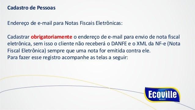 Cadastro de Pessoas Endereço de e-mail para Notas Fiscais Eletrônicas: Cadastrar obrigatoriamente o endereço de e-mail par...