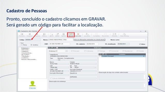 Cadastro de Pessoas Pronto, concluído o cadastro clicamos em GRAVAR. Será gerado um código para facilitar a localização.