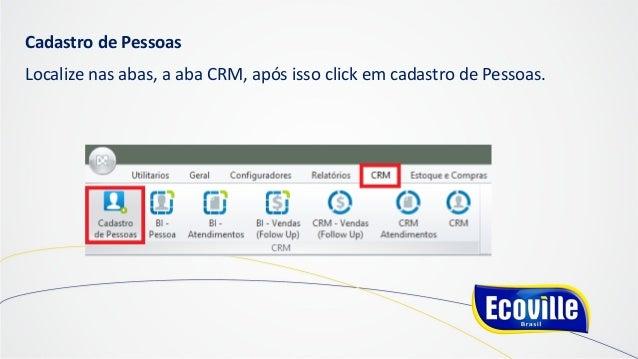Cadastro de Pessoas Localize nas abas, a aba CRM, após isso click em cadastro de Pessoas.