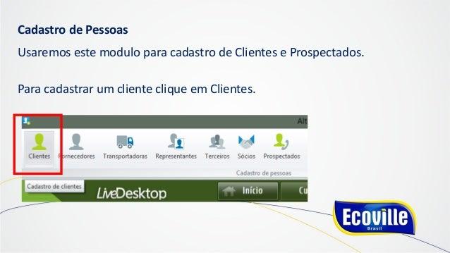 Cadastro de Pessoas Usaremos este modulo para cadastro de Clientes e Prospectados. Para cadastrar um cliente clique em Cli...