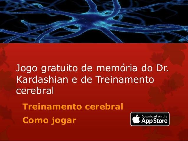 Jogo gratuito de memória do Dr. Kardashian e de Treinamento cerebral Treinamento cerebral Como jogar